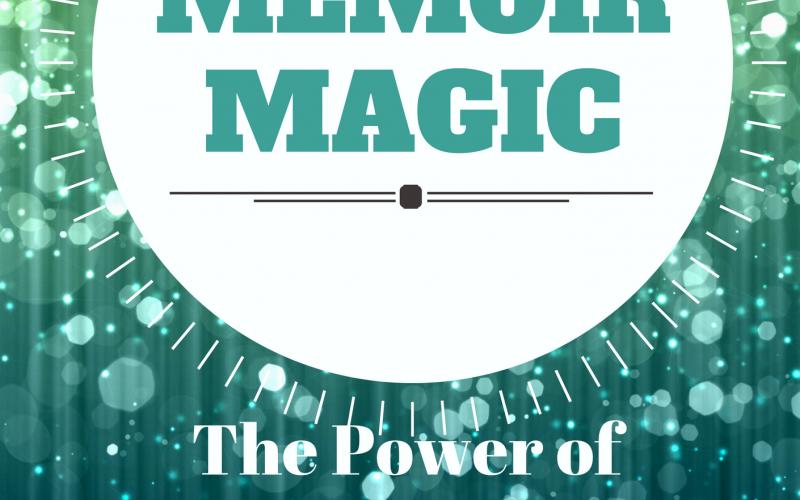 Memoir Magic: The Power of Writing Your Story