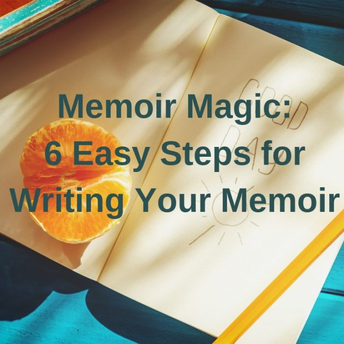 Memoir Magic: Six Steps for Writing Your Memoir